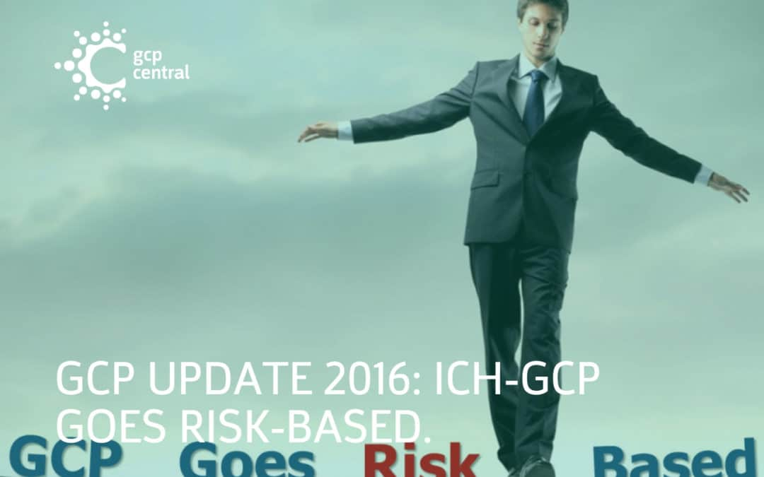 GCP update 2016: ICH-GCP goes risk based.