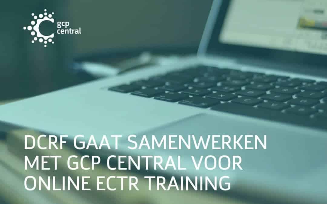 DCRF gaat samenwerken met GCP Central voor online ECTR training