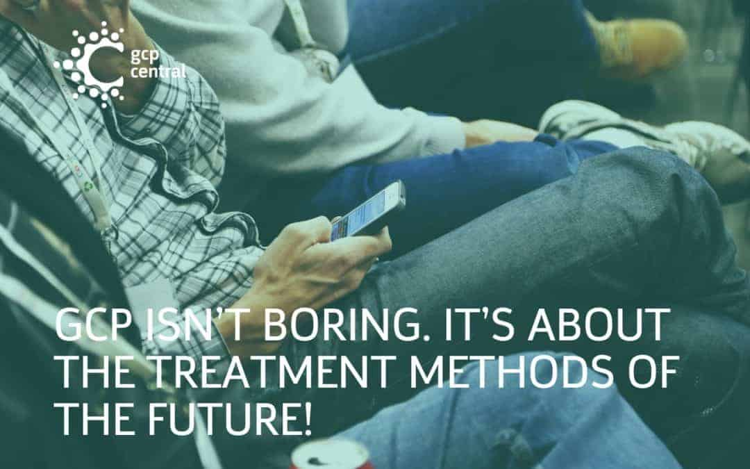 GCP isn't boring. It's about the treatment methods of the future!