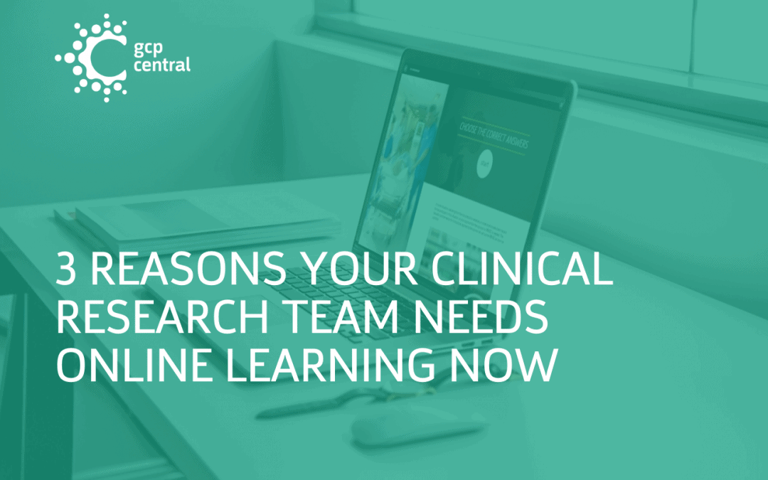 3 Reasons Your Clinical Research Team Needs Online Learning Now